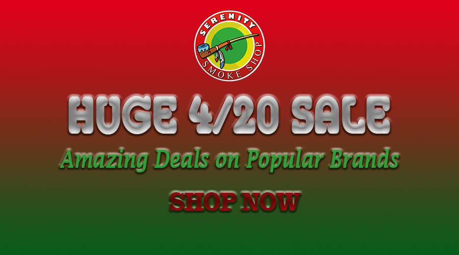 HUGE 4/20 SALE:  Amazing Deals on Popular Brands – Serenity Smoke Shop Now